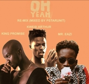 King Promise - Oh Yeah (Remix) ft Kwesi Arthur & Mr Eazi